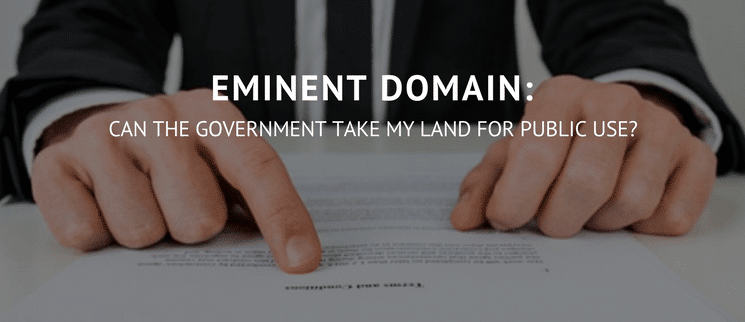Eminent Domain: Can the Government take my land for public use?