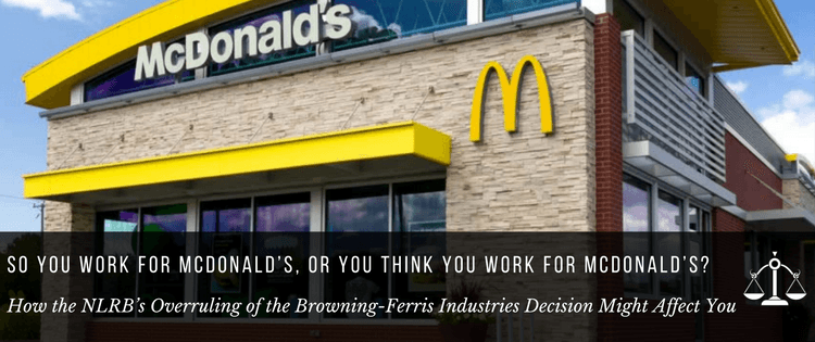 How the NLRB's Overruling of the Browning-Ferris Industries Decision Might Affect You