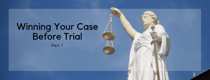 Winning Your Case Before Trial