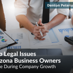 Top Legal Issues Arizona Business Owners Face During Company Growth