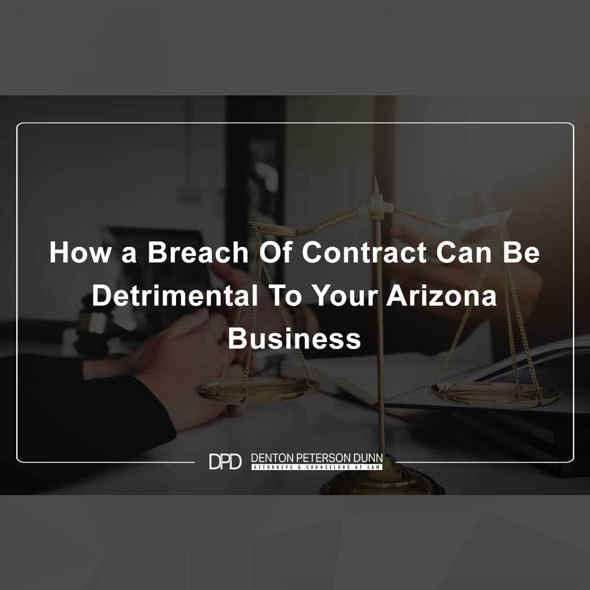 How a Breach Of Contract Can Be Detrimental To Your Arizona Business
