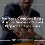 Business Contracts Every Arizona Business Should Prepare To Encounter